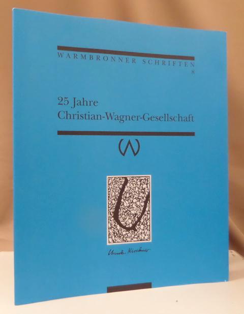 25 Jahre Christian-Wagner-Gesellschaft. Herausgegeben von Harald Hepfer.: Kirchner, Ursula -