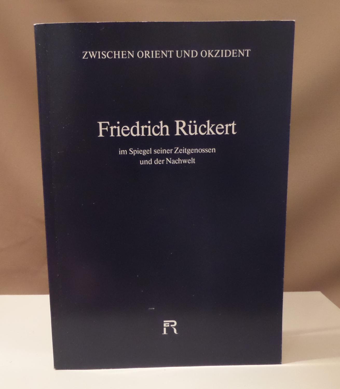 Friedrich Rückert im Spiegel seiner Zeitgenossen und: Rückert, Friedrich -