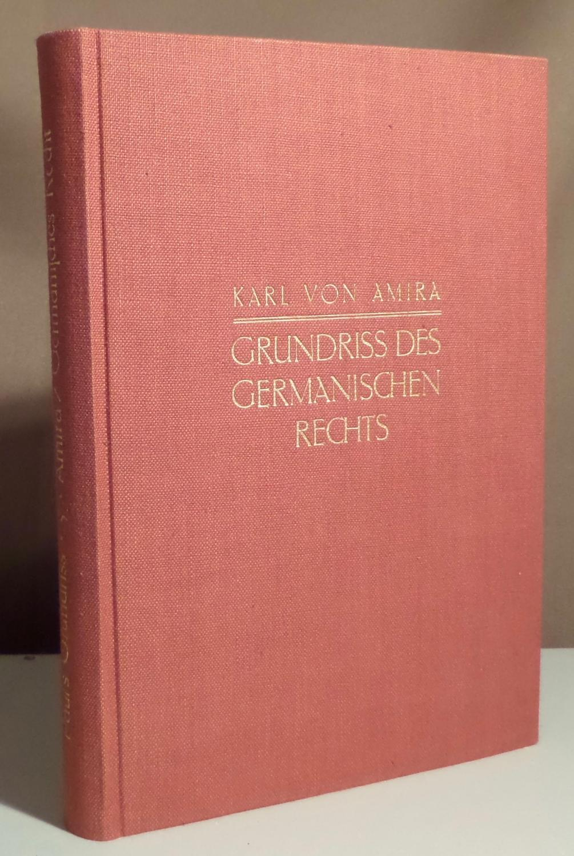 Grundriss des Germanischen Rechts. Herausgegeben von Hermann: Amira, Karl von.