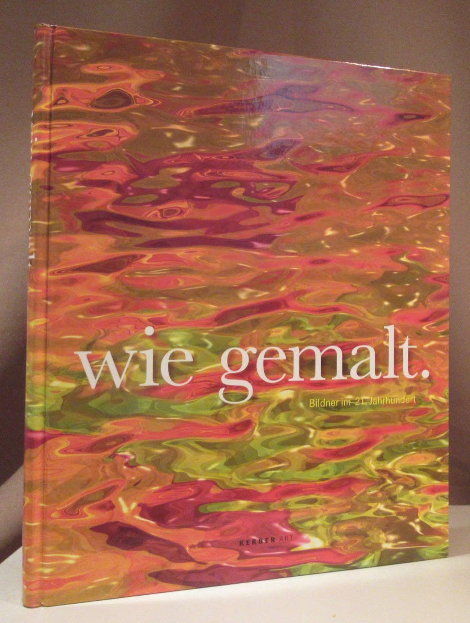 Wie gemalt. Bildner im 21. Jahrhundert. - Schierz, Kai Uwer.