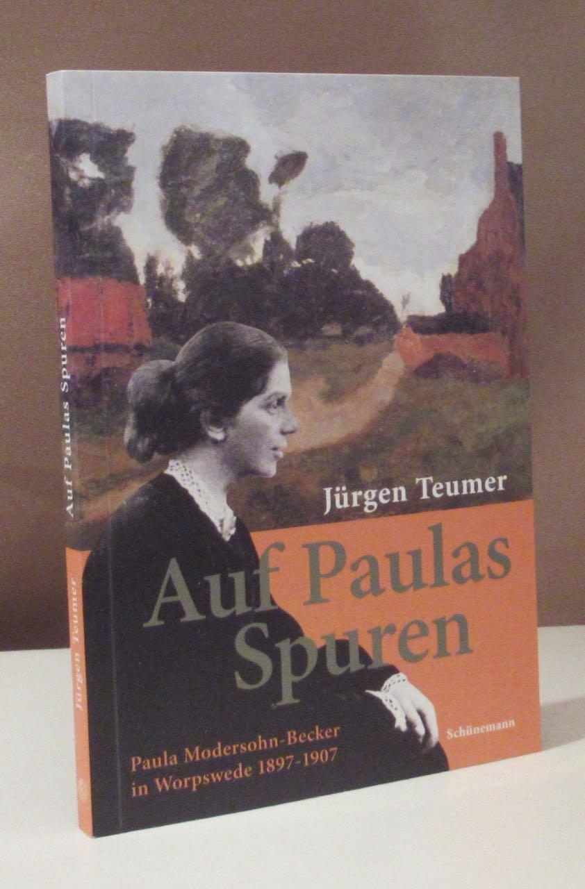 Auf Paulas Spuren. Paula Modersohn-Becker in Worpswede 1897-1907. - Modersohn-Becker, Paula - Teumer, Jürgen.