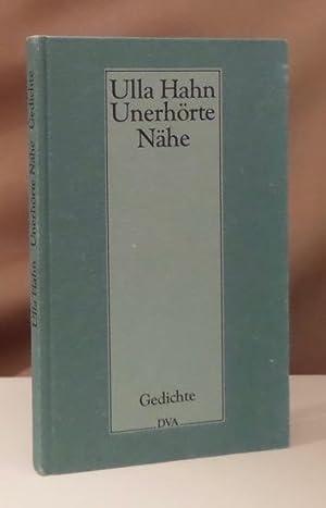 Unerhörte Nähe. Gedichte. Mit einem Anhang für: Hahn, Ulla.