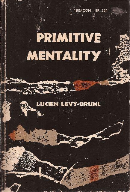 Primitive Mentality: Levy-Bruhl, Lucien