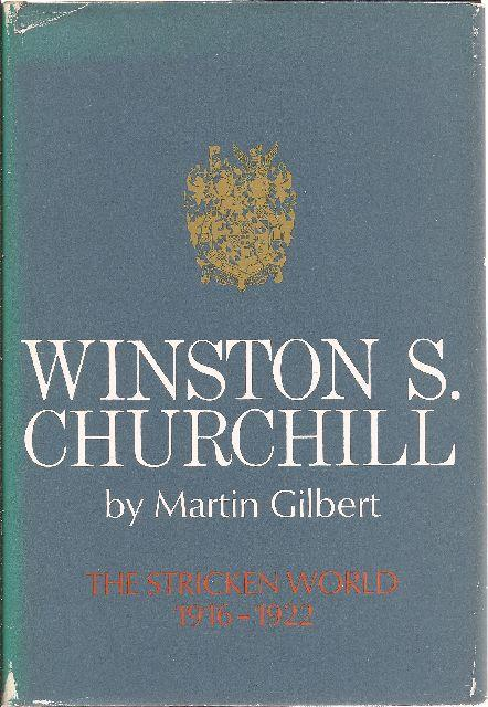 Winston Churchill Volume IV 1916-1922 The Stricken World: Gilbert, Martin