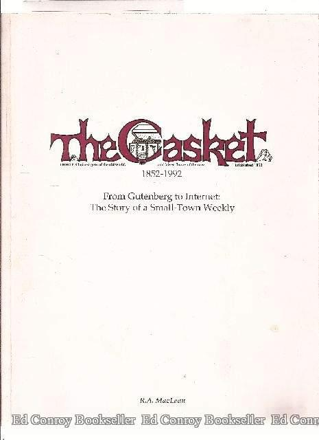 The Casket 1852 1992 From Gutenberg To Internet: The Story Of A Small Town Weekly Maclean, R. A. *author Signed/inscribed!* Fine Softcover