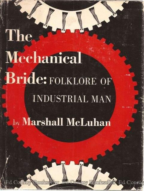 The Mechanical Bride Folklore Of Industrial Man: McLuhan, Marshall