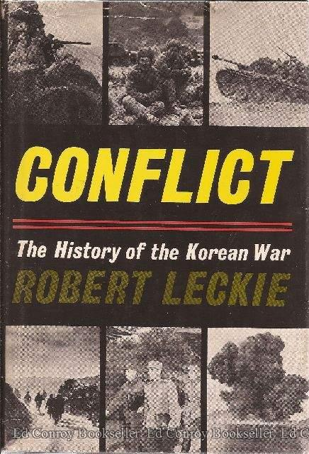 Conflict The History of the Korean War Leckie, Robert