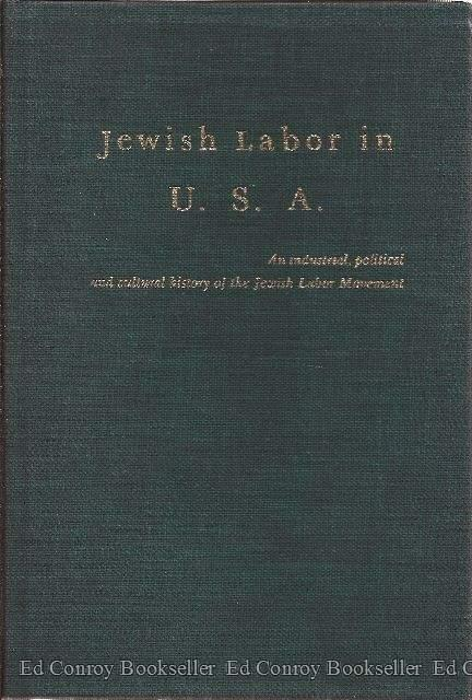 Jewish Labor in U.S.A. An industrial, political and cultural history of the Jewish Labor Movement *2 Volumes in 1*