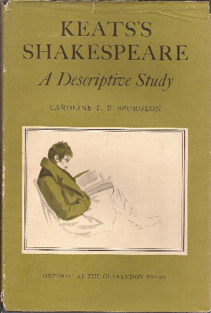 Keats's Shakespeare A Descriptive Study: Spurgeon, Caroline F. E.
