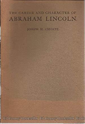 The Career and Character of Abraham Lincoln: Choate, Joseph H.