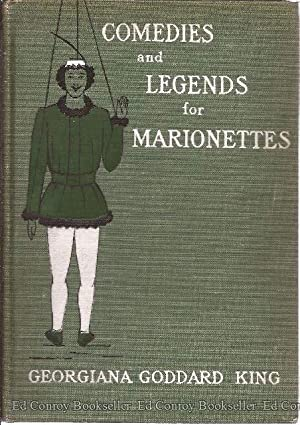 Comedies and Legends For Marionettes A Theatre for Boys and Girls: King, Georgiana Goddard