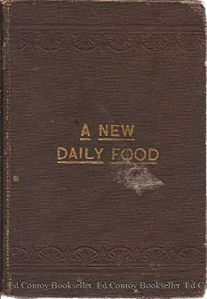 A New Daily Food A Collection of Tried and Reliable Recipes, Brought Forth From The Store House of ...