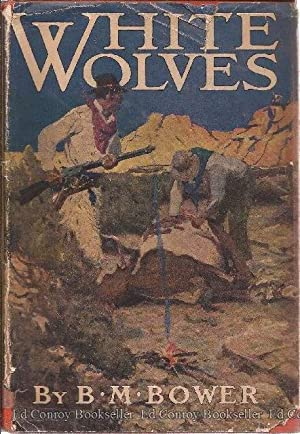 White Wolves: Bower, B. M. (Pseudonym of Bertha Muzzy Bower Sinclair-Cowan)