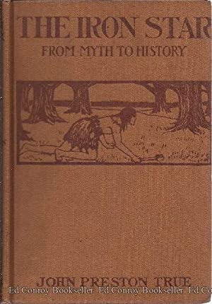 The Iron Star And what it saw on Its Journey through the Ages From Myth to History: True, John ...