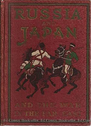 Russia and Japan and a Complete History of the War in the Far East: Unger, Frederic William ...