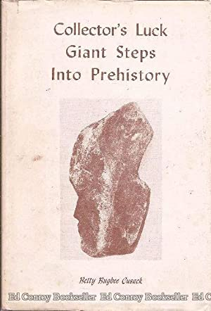 Collector's Luck- Giant Steps into Prehistory: Cusack, Betty Bugbee * SIGNED by author*
