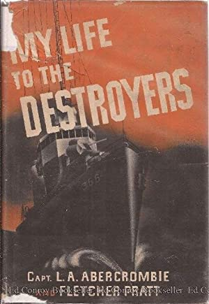 My Life to the Destroyers: Abercrombie, Captain L.A. and Fletcher Pratt