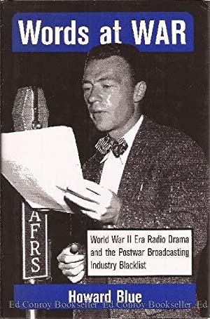 Words At War World War II Era Radio Drama and the Postwar Broadcasting Industry Blacklist: Blue, ...