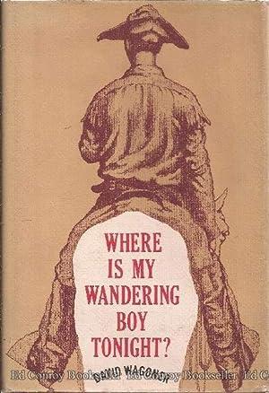 Where Is My Wandering Boy Tonight?: Wagoner, David