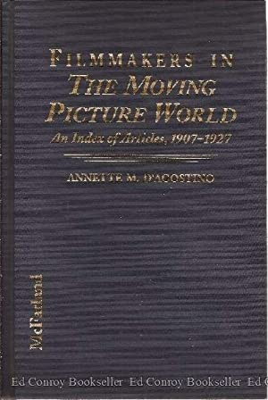 Filmmakers in The Moving Picture World: D'Agostino, Annette M., Compiled *Compiler SIGNED/INSCRIBED...