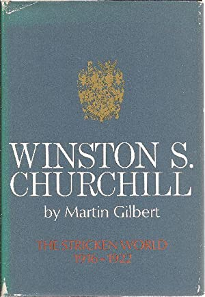 Winston Churchill Volume IV 1916-1922 The Stricken World: Gilbert, Martin