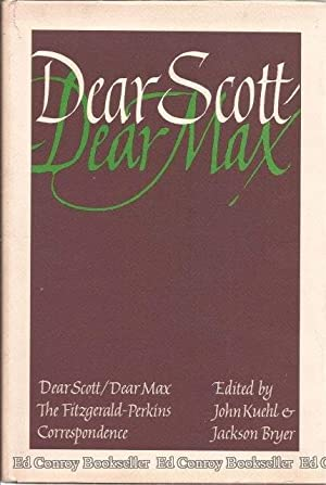 Dear Scott/Dear Max The Fitzgerald-Perkins Correspondence: Kuehl, John and Jackson R. Bryer, (...