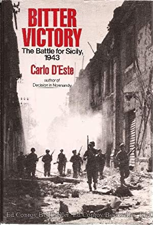 Bitter Victory The Battle for Sicily, 1943: D'Este, Carlo