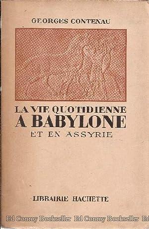 La Vie Quotidienne A Babylone Et En Assyrie: Contenau, Georges