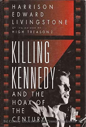Killing Kennedy and the Hoax of the Century: Livingstone, Harrison Edward