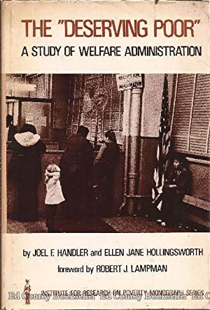 "The ""Deserving Poor"" A Study of Welfare Administration: Handler, Joel F. and Ellen Jane ..."