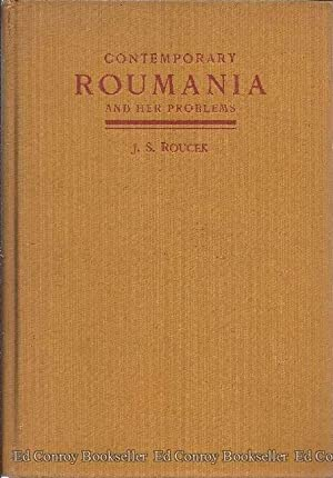 Contemporary Roumania and Her Problems A Study in Modern Nationalism: Roucek, Joseph S.