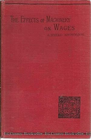 The Effects of Machinery on Wages: Nicholson, J. Shield, M.A.