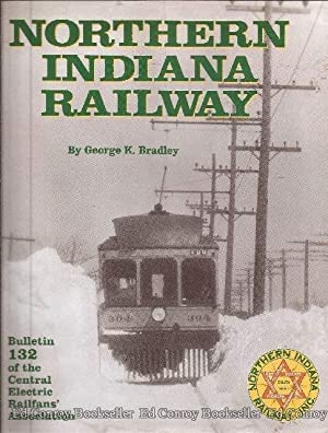 Northern Indiana Railway Bulletin 132 of the: Bradley, George K.