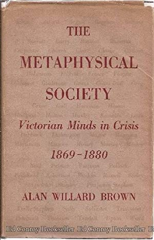 The Metaphysical Society Victorian Minds in Crisis,: Brown, Alan Willard