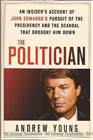 The Politician An Insider's Account of John Edwards's Pursuit of the Presidency and the ...