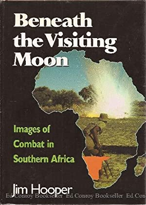 Beneath the Visiting Moon Images of Combat in Southern Africa: Hooper, Jim
