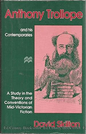 Anthony Trollope and his Contemporaries A Study in the Theory and Conventions of Mid-Victorian ...