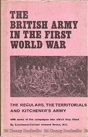 The British Army In the First World War The Regulars, The Territorial and Kitchener's Army: ...