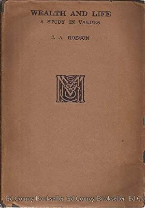 Wealth And Life A Study in Values: Hobson, J. A.