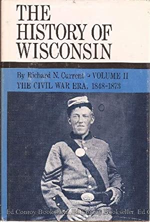 The History of Wisconsin Volume II The Civil War Era, 1848-1873: Smith, Alice E.