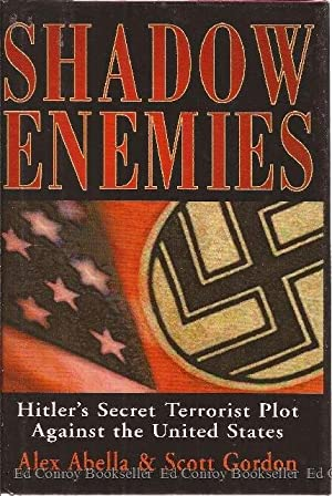 Shadow Enemies Hitler's Secret Terrorist Plot Against the United States: Abella, Alex & Scott ...