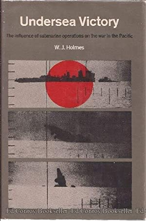 Undersea Victory The Influence of Submarine Operations on the War in the Pacific: Holmes, W. J.