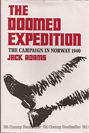 The Doomed Expedition The Norwegian Campaign of 1940: Adams, Jack