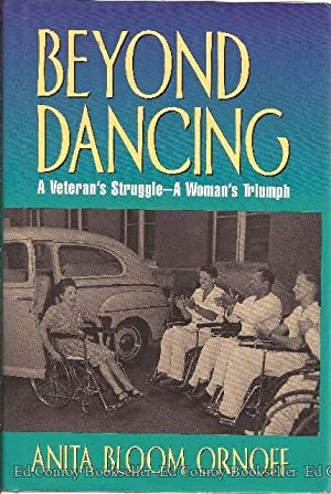 Beyond Dancing A Veteran's Struggle-A Woman's Triumph: Ornoff, Anita Bloom *Author SIGNED...