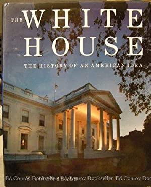 The White House The History of An American Idea: Seale, William