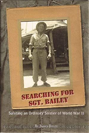 Searching For Sgt. Bailey Saluting an Ordinary Soldier of World War II: Breig, James *Author SIGNED...