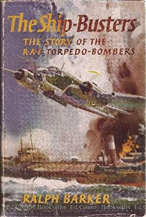 The Ship-Busters The Story of the R.A.F. Torpedo-Bombers: Barker, Ralph