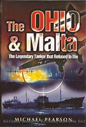 The Ohio And Malta The Legendary Tanker That Refused To Die: Pearson, Michael