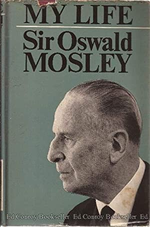 My Life: Mosley, Sir Oswald