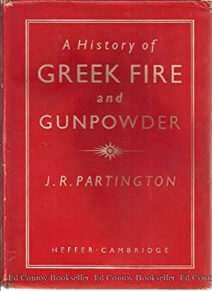 A History of Greek Fire And Gunpowder: Partington, J. R.